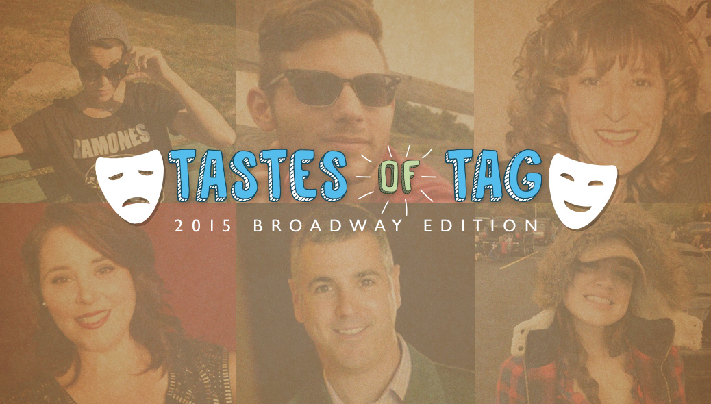 Tastes Of Tag: 2015 Broadway Edition.